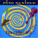Pino Daniele - Passa 'o tiempo e che fa